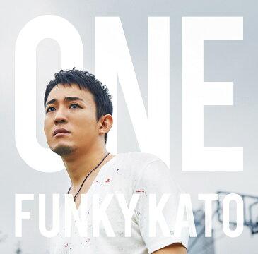 ONE (初回限定盤B CD+DVD) [ ファンキー加藤 ]