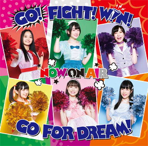 GO! FIGHT! WIN! GO FOR DREAM!