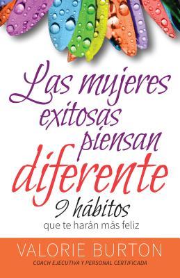 Mujeres Exitosas Piensan Diferente, Las: 9 Habitos Que Te Haran Feliz SPA-MUJERES EXITOSAS PIENSAN D [ Valorie Burton ]