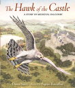 The Hawk of the Castle: A Story of Medieval Falconry HAWK OF THE CASTLE [ Danna Smith ]