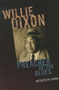 Willie Dixon: Preacher of the Blues WILLIE DIXON (African American Cultural Theory and Heritage) [ Mitsutoshi Inaba ]