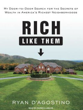 Rich Like Them: My Door-To-Door Search for the Secrets of Wealth in America's Richest Neighborhoods RICH LIKE THEM CD/E 7D [ Ryan D'Agostino ]