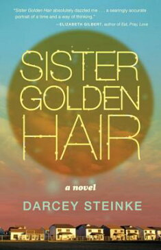 Sister Golden Hair SISTER GOLDEN HAIR [ Darcey Steinke ]