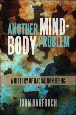 Another Mind-Body Problem: A History of Racial Non-Being画像