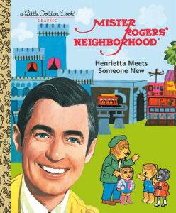 Mister Rogers' Neighborhood: Henrietta Meets Someone New MISTER ROGERS NEIGHBORHOOD HEN (Little Golden Book) [ Fred Rogers ]
