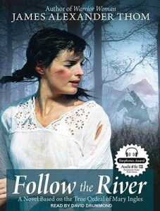 Follow the River: A Novel Based on the True Ordeal of Mary Ingles FOLLOW THE RIVER 2M [ James Alexander Thom ]