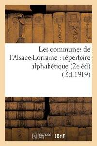 Les Communes de L'Alsace-Lorraine: Repertoire Alphabetique Avec L'Indication de la Dependance FRE-LES COMMUNES DE LALSACE-LO (Sciences Sociales) [ Sans Auteur ]