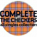 【送料無料】COMPLETE THE CHECKERS all singles collection [ チェッカーズ ]