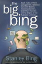 The Big Bing: Black Holes of Time Management, Gaseous Executive Bodies, Exploding Careers...