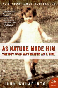 As Nature Made Him: The Boy Who Was Raised as a Girl AS NATURE MADE HIM (P.S.) [ John Colapinto ]
