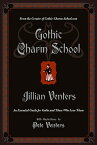 Gothic Charm School: An Essential Guide for Goths and Those Who Love Them GOTHIC CHARM SCHOOL [ Jillian Venters ]