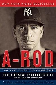 【送料無料】A-Rod: The Many Lives of Alex Rodriguez [ Selena Roberts ]