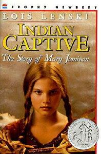 Indian Captive: The Story of Mary Jemison INDIAN CAPTIVE [ Lois Lenski ]
