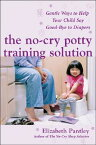 The No-Cry Potty Training Solution: Gentle Ways to Help Your Child Say Good-Bye to Diapers NO CRY POTTY TRAINING SOLUTION [ Elizabeth Pantley ]