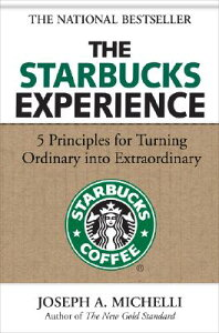 【送料無料】The Starbucks Experience: 5 Principles for Turning Ordinary Into Extraordinary