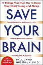 Save Your Brain: The 5 Things You Must Do to Keep Your Mind Young and Sharp SAVE YOUR BRAIN THE 5 THINGS Y [ Paul David Nussbaum ]
