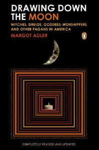 Drawing Down the Moon: Witches, Druids, Goddess-Worshippers, and Other Pagans in America DRAWING DOWN THE MOON REV [ Margot Adler ]