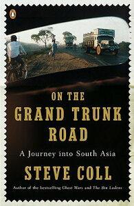 On the Grand Trunk Road: A Journey Into South Asia ON THE GRAND TRUNK ROAD [ Steve Coll ]