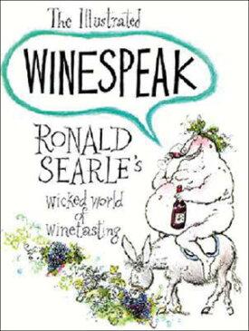 Illustrated Winespeak: Ronald Searles Wicked World of Winetasting ILLUS WINESPEAK (Illustrated Winespeak) [ Ronald Searle ]