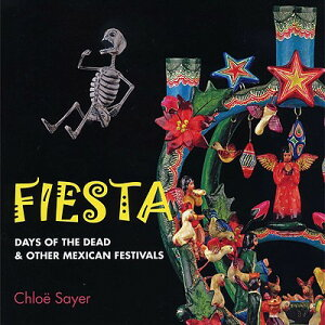 Fiesta: Days of the Dead & Other Mexican Festivals FIESTA [ Chlo Sayer ]