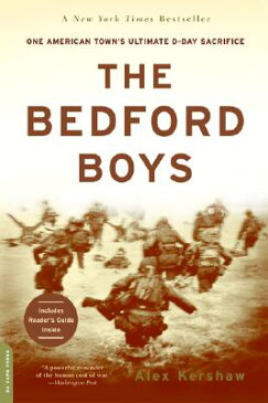 The Bedford Boys: One American Town's Ultimate D-Day Sacrifice BEDFORD BOYS [ Alex Kershaw ]