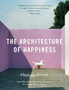 The Architecture of Happiness ARCHITECTURE OF HAPPINESS (Vintage International) [ Alain De Botton ]