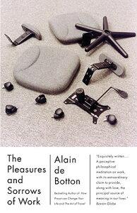 The Pleasures and Sorrows of Work PLEASURES & SORROWS OF WORK (Vintage International) [ Alain De Botton ]