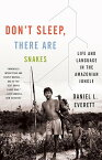 Don't Sleep, There Are Snakes: Life and Language in the Amazonian Jungle DONT SLEEP THERE ARE SNAKES (Vintage Departures) [ Daniel L. Everett ]