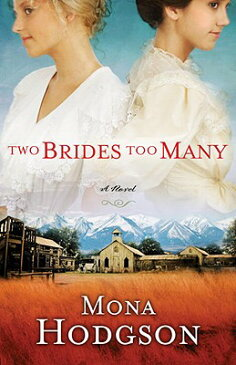 Two Brides Too Many: A Novel, the Sinclair Sisters of Cripple Creek Book 1 2 BRIDES TOO MANY (Sinclair Sisters of Cripple Creek) [ Mona Hodgson ]