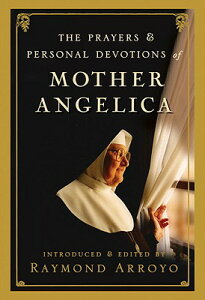 The Prayers and Personal Devotions of Mother Angelica PRAYERS & PERSONAL DEVOTIONS O [ Raymond Arroyo ]