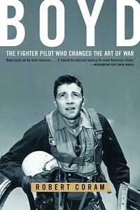 Boyd: The Fighter Pilot Who Changed the Art of War BOYD [ Robert Coram ]