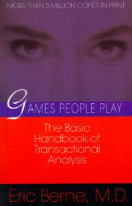 Games People Play: The Basic Handbook of Transactional Analysis. GAMES PEOPLE PLAY [ Eric Berne ]