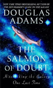 The Salmon of Doubt: Hitchhiking the Galaxy One Last Time SALMON OF DOUBT (Hitchhiker's Guide to the Galaxy) [ Douglas Adams ]