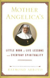 Mother Angelica's Little Book of Life Lessons and Everyday Spirituality MOTHER ANGELICAS LITTLE BK OF [ Raymond Arroyo ]