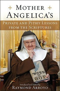 Mother Angelica's Private and Pithy Lessons from the Scriptures MOTHER ANGELICAS PRIVATE & PIT [ Raymond Arroyo ]