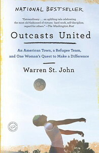 Outcasts United: An American Town, a Refugee Team, and One Woman's Quest to Make a Difference OUTCASTS UNITED [ Warren St John ]