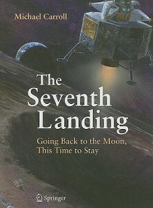 The Seventh Landing: Going Back to the Moon, This Time to Stay 7TH LANDING 2009/E [ Michael Carroll ]