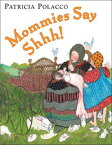Mommies Say Shhh! MOMMIES SAY SHHH [ Patricia Polacco ]