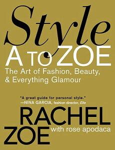 【送料無料】Style A to Zoe: The Art of Fashion, Beauty, & Everything Glamour