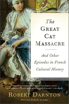 The Great Cat Massacre: And Other Episodes in French Cultural History GRT CAT MASSACRE [ Robert Darnton ]