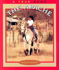 The Apache TB-APACHE (True Books: American Indians (Paperback)) [ Andrew Santella ]