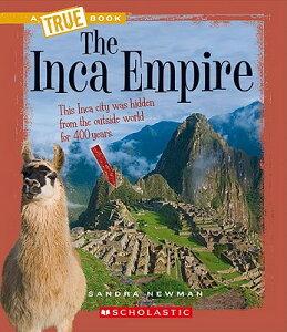 The Inca Empire TB-INCA EMPIRE (True Books: Ancient Civilizations) [ Sandra Newman ]