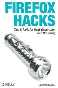 Firefox Hacks: Tips & Tools for Next-Generation Web Browsing[洋書]