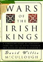 Wars of the Irish Kings: A Thousand Years of Struggle, from the Age of Myth Through the R...