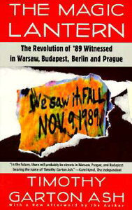 The Magic Lantern: The Revolution of '89 Witnessed in Warsaw, Budapest, Berlin, and Prague MAGIC LANTERN [ Timothy Garton Ash ]