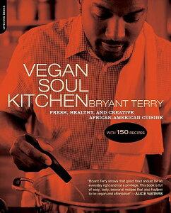Vegan Soul Kitchen: Fresh, Healthy, and Creative African-American Cuisine VEGAN SOUL KITCHEN [ Bryant Terry ]