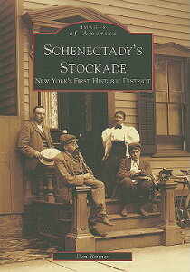 Schenectady's Stockade: New York's First Historic District SCHENECTADYS STOCKADE (Images of America (Arcadia Publishing)) [ Don Rittner ]