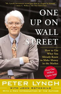 One Up on Wall Street: How to Use What You Already Know to Make Money in the Market 1 UP ON WALL STREET [ Peter Lynch ]