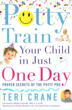 Potty Train Your Child in Just One Day: Potty Train Your Child in Just One Day POTTY TRAIN YOUR CHILD IN JUST [ Teri Crane ]