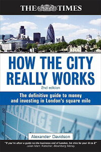 How the City Really Works: The Definitive Guide to Money and Investing in London's Square Mile HOW THE CITY REALLY WORKS 2/E (Times (Kogan Page)) [ Alexander Davidson ]